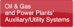 Oil and Gas and Power Plants Auxillary Utility Systems